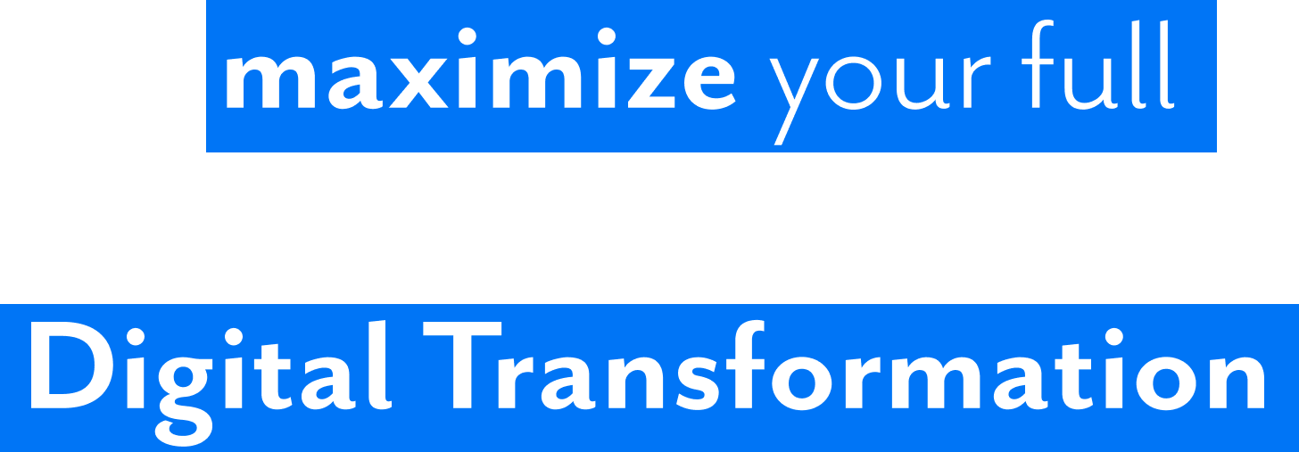 We maximize your full potential through Digital Transformation