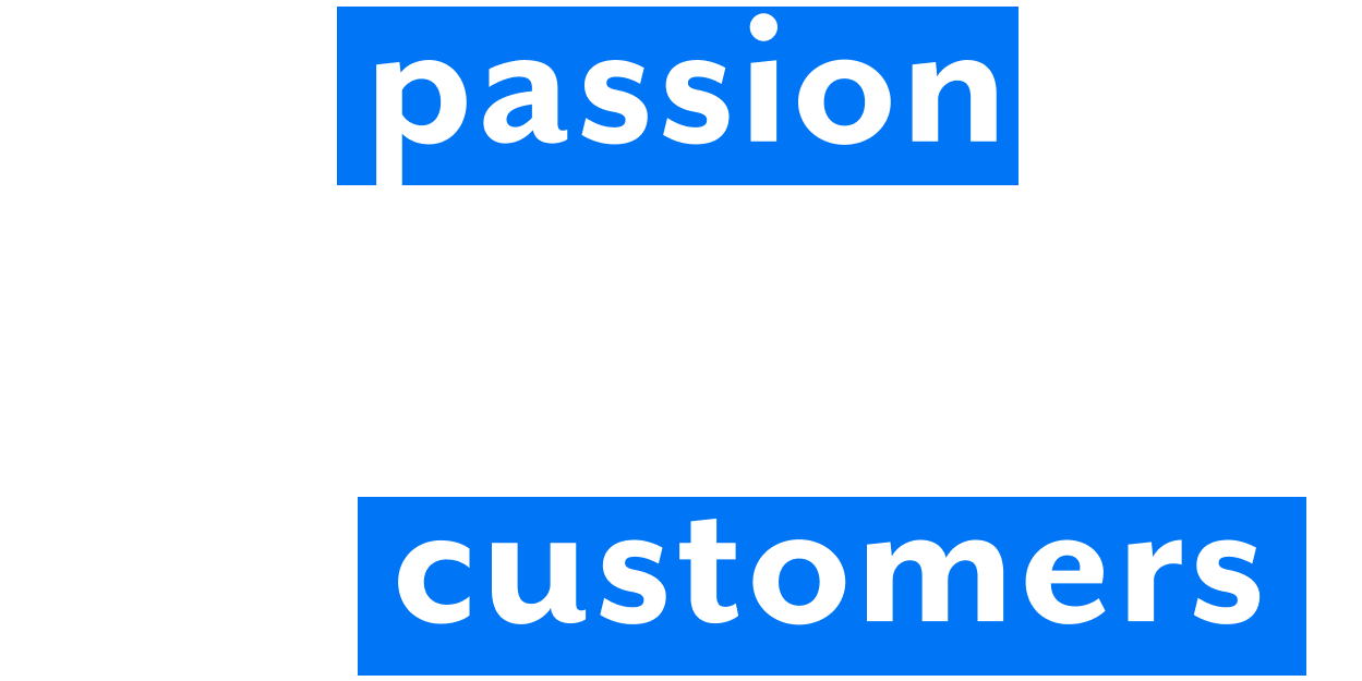 Our passion is to help you delight your customers